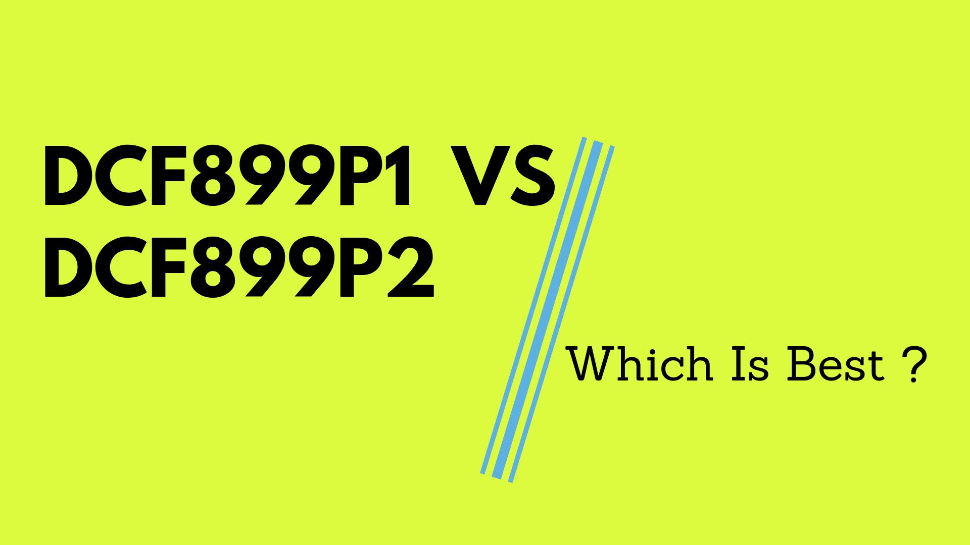 dcf899p1 vs dcf899p2